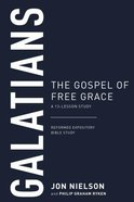 Galatians: The Gospel of Free Grace, a 13-Lesson Study (Reformed Expository Bible Study Guides Series) Paperback