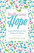 Sufficient Hope: Gospel Meditations and Prayers For Moms Paperback