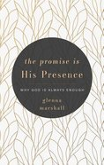 The Promise is His Presence: Why God is Always Enough Paperback