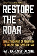 Restore the Roar: Defeat the Spirit of Fear With the Breath and Power of God Paperback