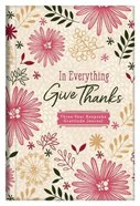 In Everything Give Thanks: Three-Year Keepsake Gratitude Journal Hardback