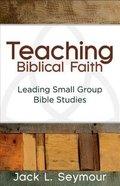 Teaching Biblical Faith Paperback