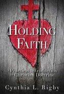 Holding Faith: A Practical Introduction to Christian Doctrine Hardback