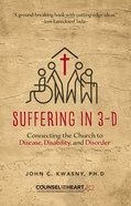 Suffering in 3d: Connecting the Church to Disease, Disability and Disorder Paperback