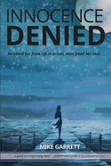 Innocence Denied: He Saved Her From Life in Prison, Then Freed Her Soul . . . Paperback