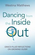 Dancing From the Inside Out: Grace-Filled Reflections on Growing Older Paperback