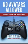 No Avatars Allowed: Theological Reflections on Video Games Paperback