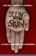 Seeing My Skin: A Story of Wrestling With Whiteness Paperback