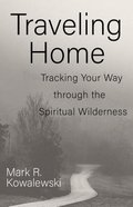 Traveling Home: Tracking Your Way Through the Spiritual Wilderness Paperback