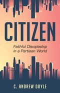 Citizen: Faithful Discipleship in a Partisan World Paperback