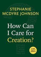 How Can I Care For Creation? (Little Book Of Guidance Series) Paperback
