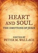 Heart and Soul: The Emotions of Jesus Paperback