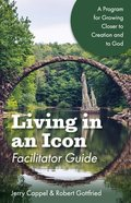 Living in An Icon: Growing Closer to Nature and Closer to God (Facilitator Guide) Paperback