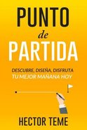 Descubre, Disea Y Disfruta Tu Mejor Maana, Hoy (Starting Point) Paperback