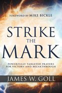 Strike the Mark: Powerfully Targeted Prayers For Victory and Breakthrough Paperback