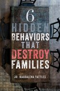 6 Hidden Behaviors That Destroy Families Paperback