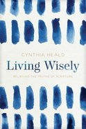 Living Wisely: Believing the Truths of Scripture Paperback