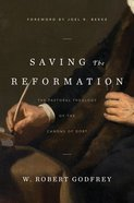 Saving the Reformation: The Pastoral Theology of the Canons of Dort Hardback