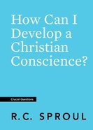 How Can I Develop a Christian Conscience? (#15 in Crucial Questions Series) Paperback