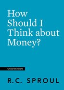 How Should I Think About Money? (#23 in Crucial Questions Series) Paperback