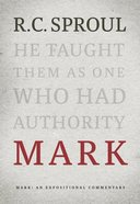 Mark: An Expositional Commentary (R C Sproul Expositional Commentaries Series) Hardback