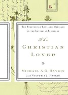 The Christian Lover: The Sweetness of Love and Marriage in the Letters of Believers Paperback