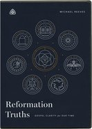 Reformation Truths: Gospel Clarity For Our Time (Dvd, Eight 23-minute Messages) DVD