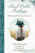 Mail-Order Mishaps: 4 Brides Adapt When Marriage Plans Go Awry Paperback