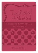 Too Blessed to Be Stressed: 3-Minute Devotions For Women (3 Minute Devotions Series) Paperback
