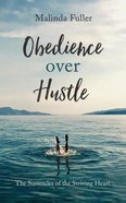 Obedience Over Hustle: The Surrender of the Striving Heart Paperback