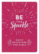 Be the Sparkle: Daily Devotions For Girls Paperback