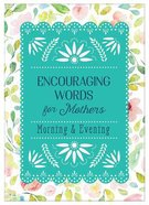 Encouraging Words For Mothers: Morning & Evening - Daily Devotions For a Mother's Soul Flexi Back