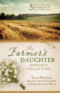 The Farmer's Daughter Romance Collection: 5 Historical Romances Homegrown in the American Heartland Paperback