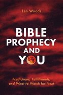 Bible Prophecy and You: Predictions, Fulfillments, and What to Watch For Next Paperback