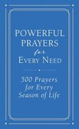 Powerful Prayers For Every Need: 500 Prayers For Every Season of Life Paperback