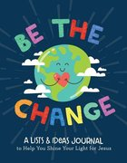 Be the Change: A Lists & Ideas Journal to Help You Shine Your Light For Jesus Spiral