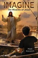 Imagine... the Miracles of Jesus (#05 in Imagine... Series) Paperback
