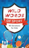 Wild Words of Sport: 90 Devotions For Kids Mass Market