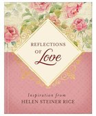 Reflections of Love: Inspiration From Helen Steiner Rice Paperback