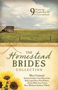 The Homestead Brides Collection: 9 Pioneering Couples Risk All For Love and Land Paperback