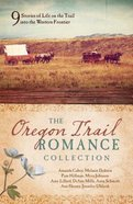The Oregon Trail Romance Collection: 9 Stories of Life on the Trail Into the Western Frontier Paperback