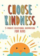 Choose Kindness: 3-Minute Devotions For Kids Paperback