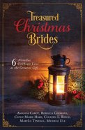 Treasured Christmas Brides: 6 Novellas Celebrate Love as the Greatest Gift Paperback