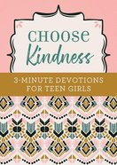 Choose Kindness: 3-Minute Devotions For Teen Girls Paperback