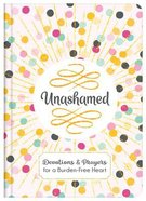 Unashamed: Devotions and Prayers For a Burden-Free Heart Hardback