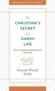 The Christian's Secret of a Happy Life: Life-Changing Perspectives on Faith Paperback