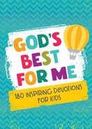 God's Best For Me: 180 Inspiring Devotions For Kids Paperback