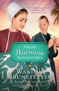 The Amish Hawaiian Adventures: Two Amish Romances Blossom on the Big Island Paperback