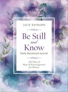Be Still and Know Daily Devotional Journal: 365 Days of Hope & Encouragement For Women Paperback