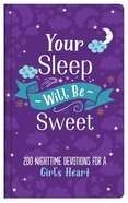 Your Sleep Will Be Sweet: 200 Nighttime Devotions For a Girl's Heart (Girls) Hardback